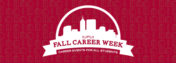 IUPUI Fall Career Week is a career event for all students.